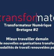 """Le Transformateur lance un appel à projets spécial Bretagne sur le thème """"Mieux travailler demain""""."""