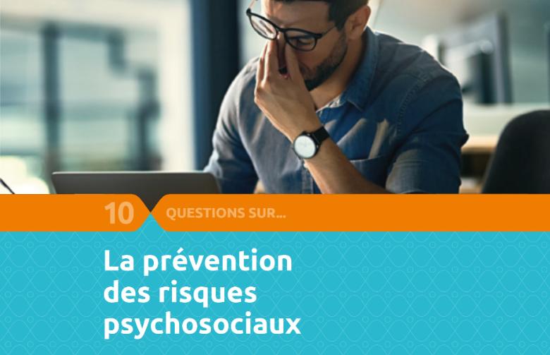 Découvrez notre nouveau guide «10 questions sur la prévention des risques psychosociaux (RPS) »