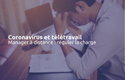 Coronavirus : télétravail, management à distance et régulation de la charge