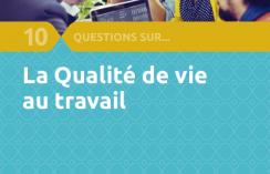 10 questions sur la qualité de vie au travail